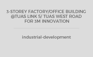 3-STOREY FACTORY/OFFICE BUILDING @TUAS LINK 5/ TUAS WEST ROAD FOR 3M INNOVATION
