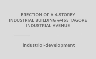 ERECTION OF A 4-STOREY INDUSTRIAL BUILDING @455 TAGORE INDUSTRIAL AVENUE