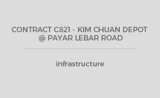 CONTRACT C821 – KIM CHUAN DEPOT @ PAYAR LEBAR ROAD